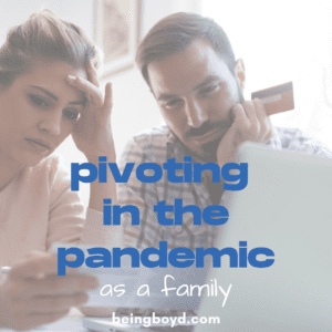Pivoting in the Pandemic as a Family
