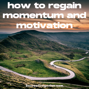 How to Regain Momentum and Motivation